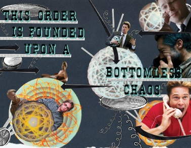 """""""this order is founded upon a bottomless chaos"""""""